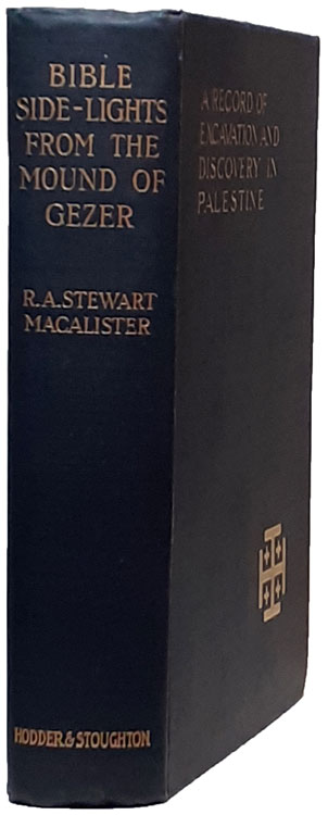 R.A. Stewart Macalister [1870-1950], Bible Side-Lights from the Mound of Gezer. A Record of Excavation and Discovery in Palestine