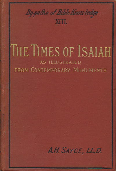 Archibald Henry Sayce [1846-1933], The Life and Times of Isaiah, 2nd edn., 1890