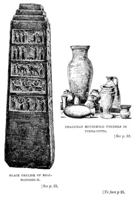 Chaldean Household Utensils in Terra-cotta / Black Obelisk of Shalmanseser III [op. p.21]