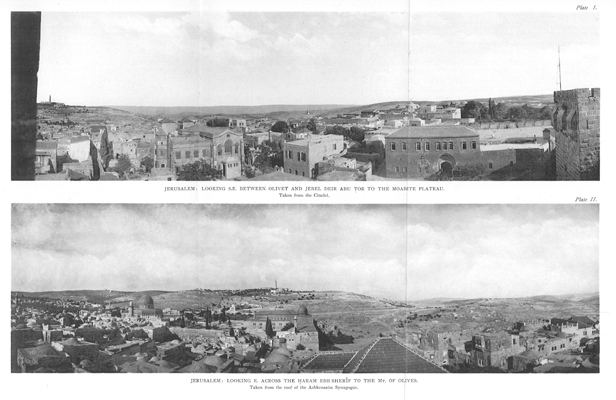 Plate I. Jerusalem: Looking South-east between Olivet and Jebel 'Abu Deir Tor to the Moabite Plateau / Plate II: Jerusalem : Looking East across the I;Iaram esh- Sherlf to the Mount of Olives - facing p.11.